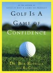 Golf Is A Game Of Confidence by Dr Bob Rotella Review