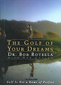The Golf Of Your Dreams by Dr Bob Rotella Review