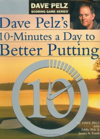 10 Minutes A Day To Better Putting by Dave Pelz
