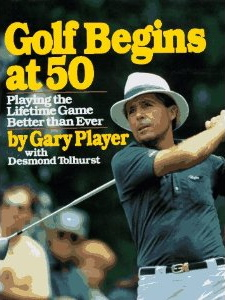 Golf Begins At 50 by Gary Player Review