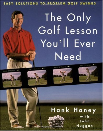 The Only Golf Lesson You'll Ever Need by Hank Haney Review