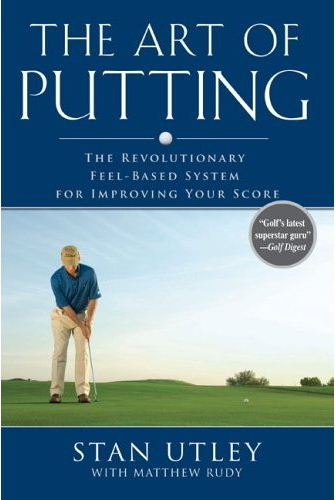 The Art of Putting by Stan Utley - Best Golf Putting Books